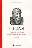 Jean-Luc Chartier - Cujas - L'oracle du droit et de la jusrisprudence, 1522-1590.