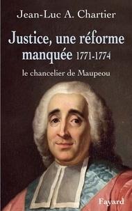 Jean-Luc Chartier - Justice, une réforme manquée. Le chancelier Maupeou (1712-1791) - Le chancelier de Maupeou.