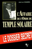 Jean-Luc Chaumeil - L'affaire de l'Ordre du Temple Solaire - Le dossier secret.