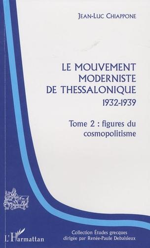 Jean-Luc Chiappone - Le mouvement moderniste de Thessalonique 1932-1939 - Tome 2, Figures du cosmopolitisme.