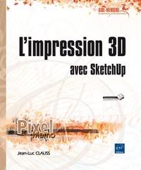 Jean-Luc Clauss - L'impression 3D avec Sketchup.