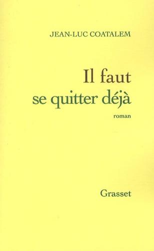 Jean-Luc Coatalem - Il faut se quitter déjà.