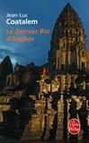 Jean-Luc Coatalem - Le dernier roi d'Angkor.