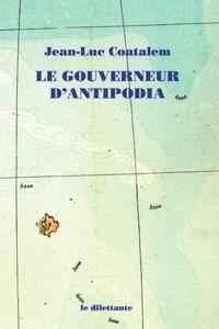 Jean-Luc Coatalem - Le gouverneur d'Antipodia.