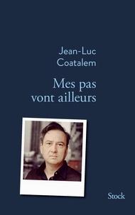 Jean-Luc Coatalem - Mes pas vont ailleurs.