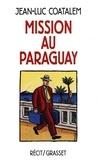 Jean-Luc Coatalem - Mission au Paraguay Récit de voyage en Amérique du Sud.