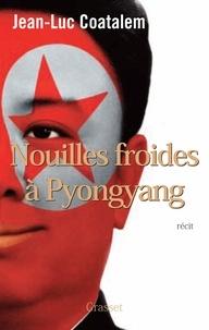 Jean-Luc Coatalem - Nouilles froides à Pyongyang - roman.