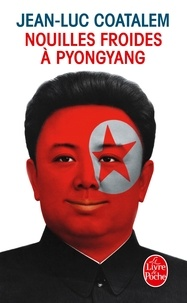 Jean-Luc Coatalem - Nouilles froides à Pyongyang.