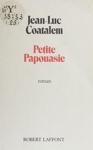 Jean-Luc Coatalem - Petite Papouasie.