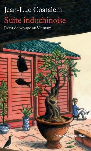 Jean-Luc Coatalem - Suite indochinoise - Récit de voyage au Vietnam.