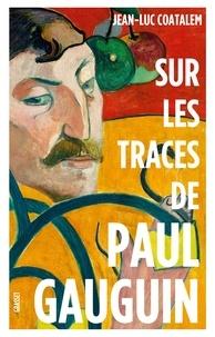 Jean-Luc Coatalem - Sur les traces de Paul Gauguin.