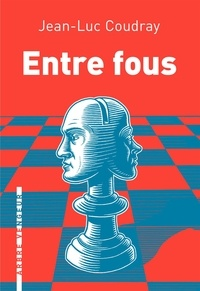 Jean-Luc Coudray - Entre fous.