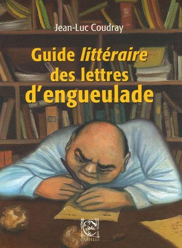 Jean-Luc Coudray - Guide littéraire des lettres d'engueulade.