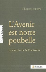 Jean-Luc Coudray - L'Avenir est notre poubelle - L'alternative de la décroissance.