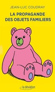 Jean-Luc Coudray - La propagande des objets familiers.