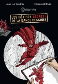 Jean-Luc Coudray et Emmanuel Reuzé - Les métiers secrets de la bande dessinée.