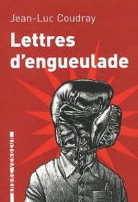 Jean-Luc Coudray - Lettres d'engueulade - Un guide littéraire.