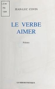 Jean-Luc Covin - Le Verbe aimer.