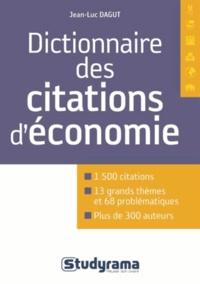 Dictionnaire de citations d'économie- 1500 citations, 13 grands thèmes, 68 problématiques, plus de 300 auteurs - Jean-Luc Dagut pdf epub