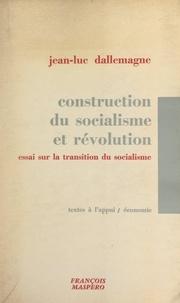 Jean-Luc Dallemagne - Construction du socialisme et révolution - Essai sur la transition au socialisme.