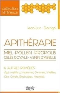 Jean-Luc Darrigol - Apithérapie - Miel, pollen, propolis, gelée royale, venin d'abeilles et autres remèdes.