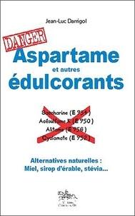 Jean-Luc Darrigol - Aspartame et autres edulcorants - Alternatives naturelles : Miel, sirop d'érable, stévia....