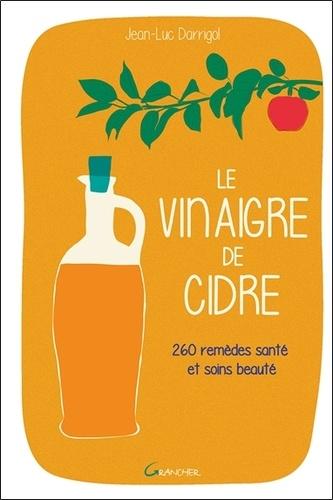 Le vinaigre de cidre. 260 remèdes santé et soins beauté