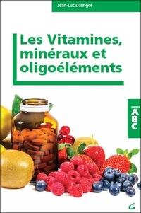 Jean-Luc Darrigol - Les vitamines, minéraux et oligoéléments.