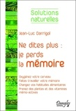 Jean-Luc Darrigol - Ne dites plus : je perds la mémoire.