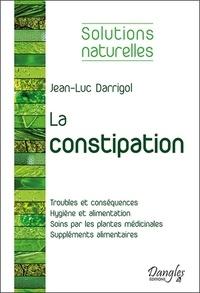 Jean-Luc Darrigol - Tout les moyens pour vaincre la constipation - Hygiène vitale, aliments stimulant le transit, plantes médicinales, compléments alimentaires.