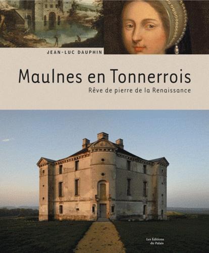 Jean-Luc Dauphin - Maulnes en Tonnerrois - Rêve de pierre de la Renaissance.