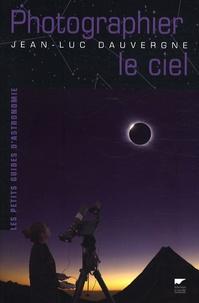 Jean-Luc Dauvergne - Photographier le ciel.