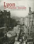 Jean-Luc de Ochandiano - Lyon, un chantier limousin - Les maçons migrants (1848-1940).