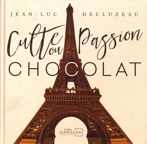 Jean-Luc Decluzeau - Culte ou passion chocolat.