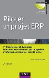 Jean-Luc Deixonne - Piloter un projet ERP - 3e édition - Transformer l'entreprise par un système d'information intégré et orienté métier durablement.
