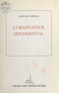 Jean-Luc Déjean - L'Ordinateur sentimental.