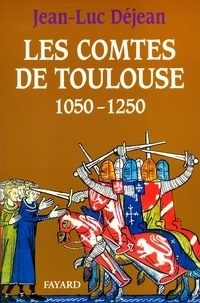 Jean-Luc Déjean - Les Comtes de Toulouse (1050-1250).