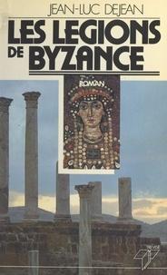 Jean-Luc Déjean - Les légions de Byzance.