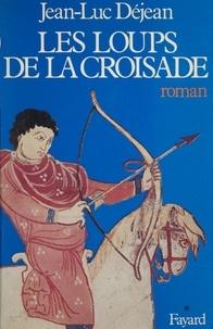 Jean-Luc Déjean - Les Loups de la croisade.