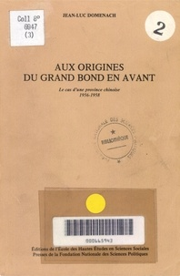 Jean-Luc Domenach - Aux origines du grand bond en avant - Le cas d'une province chinoise, 1956-1958.