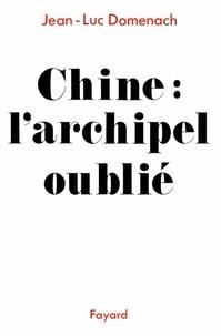 Jean-Luc Domenach - Chine : L'archipel oublié.