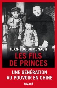 Jean-Luc Domenach - Les fils de princes - Une génération au pouvoir en Chine.