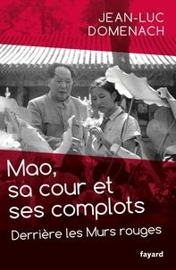 Jean-Luc Domenach - Mao, sa cour et ses complots - Derrière les Murs rouges.