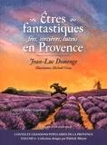 Jean-Luc Domenge - Etres fantastiques en Provence : fées, sorcières, lutins....