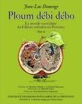 Jean-Luc Domenge et Michaël Crosa - Ploum débi débo - Tome 2, Le monde surréaliste du folklore enfantin en Provence.