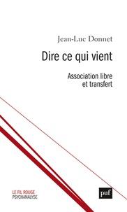 Jean-Luc Donnet - Dire ce qui vient - Assiciation libre et transfert.
