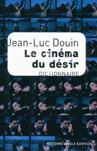 Jean-Luc Douin - Le cinéma du désir - Dictionnaire.