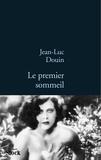 Jean-Luc Douin - Le premier sommeil.
