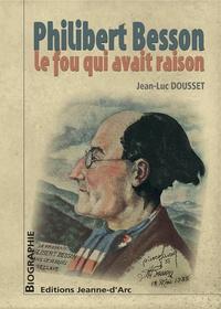 Jean-Luc Dousset - Philibert Besson - Le fou qui avait raison.