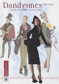 Jean-Luc Dufresne et Barbara Jeauffroy-Mairet - Dandysmes 1808-2008 - De Barbey d'Aurevilly à Christian Dior.